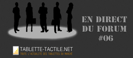 En direct du forum #6 – Vos questions sur les tablettes tactiles